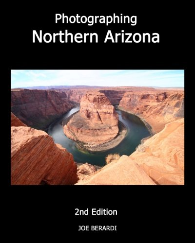 Photographing Northern Arizona 2nd Edition: Berardi, Joe
