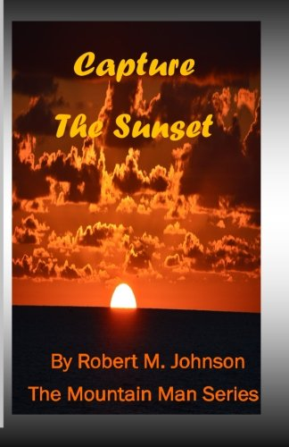 Capture the Sunset: The Mountain Man Series: Robert M Johnson