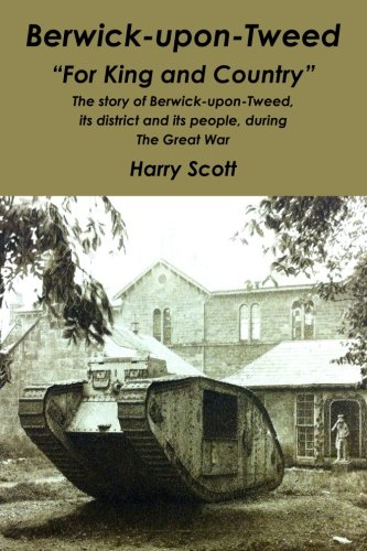 9781494363437: Berwick-upon-Tweed for 'King and Country': The story of Berwick-upon-Tweed, its district and its people, during The Great War