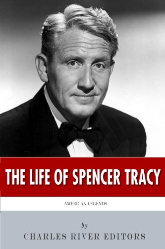 American Legends: The Life of Spencer Tracy: Charles River Editors