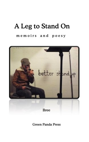A Leg to Stand On: memoirs and poesy: Bree Bree