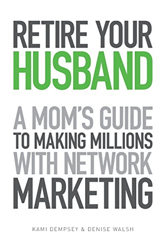 9781494366254: Retire Your Husband: A Mom's Guide to Making Millions with Network Marketing