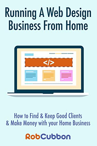 9781494366285: Running A Web Design Business From Home: How To Find and Keep Good Clients and Make Money with Your Home Business