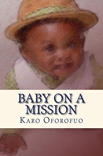 Baby on a Mission: Oforofuo, Karo