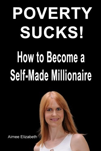 9781494369545: Poverty Sucks! How to Become a Self-Made Millionaire