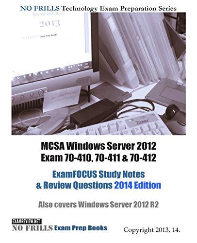 9781494371180: MCSA Windows Server 2012 Exam 70-410, 70-411 & 70-412 ExamFOCUS Study Notes & Review Questions 2014 Edition: Also covers Windows Server 2012 R2