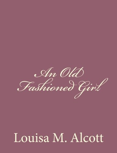 9781494377540: An Old Fashioned Girl