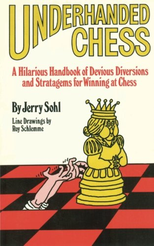 9781494380502: Underhanded Chess: A Hilarious Handbook of Devious Diversions and Stratagems for Winning at Chess