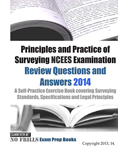 9781494381752: Principles and Practice of Surveying NCEES Examination Review Questions and Answers 2014: A Self-Practice Exercise Book covering the relevant laws, legal concepts and principles.