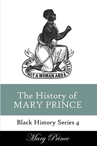 9781494387266: History of Mary Prince: A Slave Narrative (Black History Series) (Volume 4)