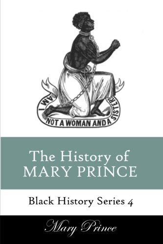 9781494387266: History of Mary Prince: A Slave Narrative: Volume 4 (Black History Series)