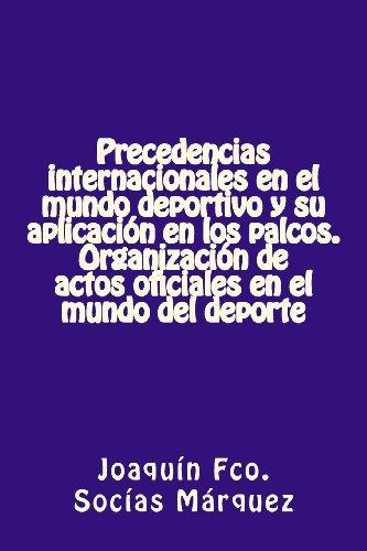 9781494388089: Precedencias internacionales en el mundo deportivo y su aplicación en los palcos: Protocolo para los Patrocinadores (Spanish Edition)