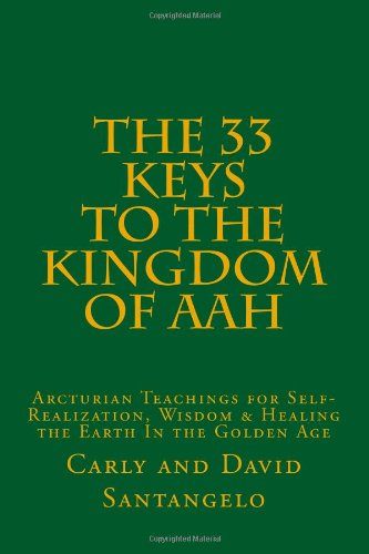 9781494389451: The 33 Keys to the Kingdom of Aah: Arcturian Teachings for Self-Realization, Wisdom and Healing the Earth in the Golden Age