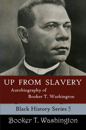 9781494389499: Up From Slavery: Autobiography of Booker T. Washington (Black History Series) (Volume 5)