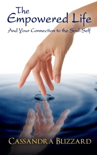 9781494389574: The Empowered Life and Your Connection to the Soul-Self