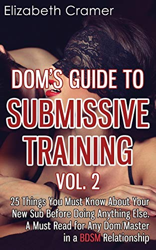 9781494390785: Dom's Guide To Submissive Training Vol. 2: 25 Things You Must Know About Your New Sub Before Doing Anything Else. A Must Read For Any Dom/Master In A BDSM Relationship: Volume 2 (Men's Guide to BDSM)