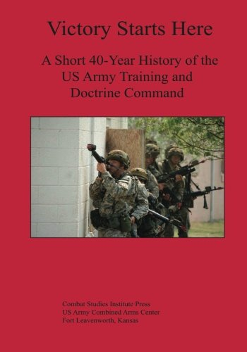 9781494393250: Victory Starts Here: A Short 40-Year History of the US Army Training and Doctrine Command