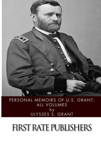 Personal Memoirs of U.S. Grant: All Volumes: Ulysses S. Grant