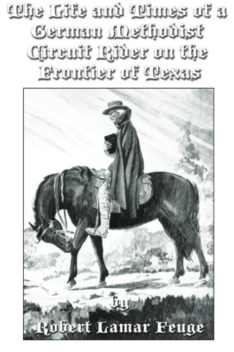 9781494400996: The Life and Times of a German Methodist Circuit Rider on the Frontier of Texas