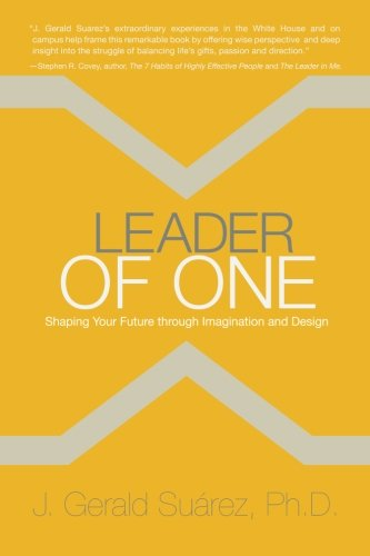 Leader of One: Shaping Your Future through Imagination and Design: Suarez Ph.D., J. Gerald