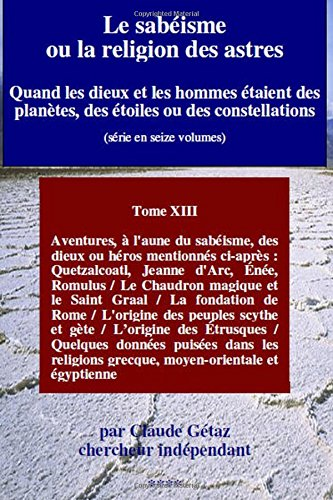9781494407421: Le sabéisme ou la religion des astres: Aventures de Quetzalcoatl, Jeanne d'Arc, Enée et Romulus / Le Chaudron magique et le Saint Graal / La fondation ... constellations) (Volume 13) (French Edition)