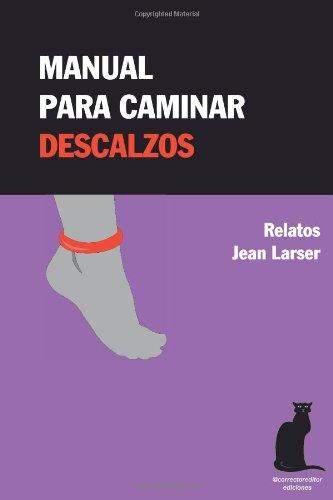 9781494412388: Manual para caminar descalzos: Relatos