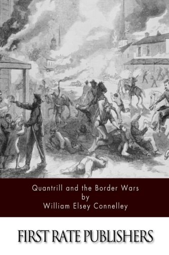 Quantrill and the Border Wars: Connelley, Williiam Elsey