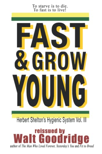 9781494413798: Fast & Grow Young!: Herbert Shelton's Hygienic System Vol. III