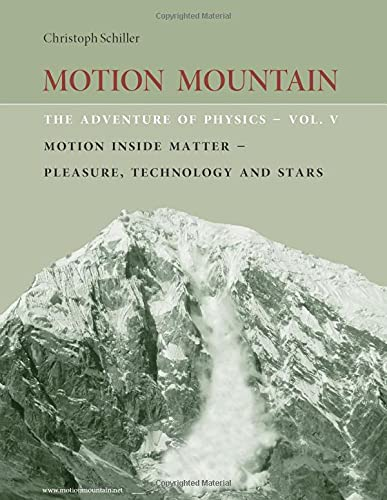 9781494420000: Motion Mountain - vol. 5 - The Adventure of Physics: Motion Inside Matter - Pleasure, Technology and the Stars: Volume 5