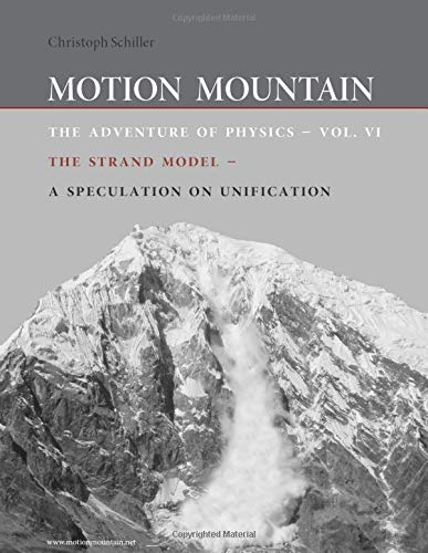 9781494420017: Motion Mountain - vol. 6 - The Adventure of Physics: The Strand Model - A Speculation on Unification: Volume 6