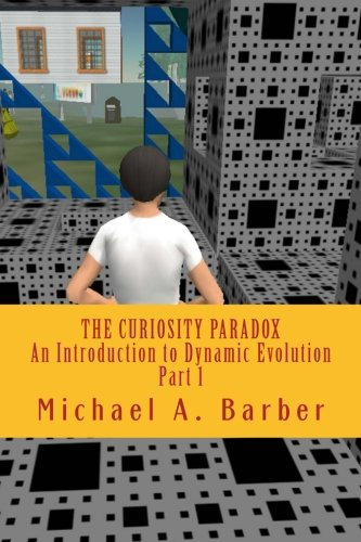 9781494420604: The Curiosity Paradox - Part I: An Introduction to Dynamic Evolution: A Comprehensive Alternative to Darwinian Evolution