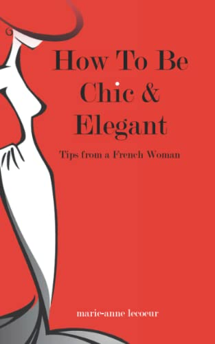 9781494421656: How To Be Chic And Elegant: Tips From A French Woman