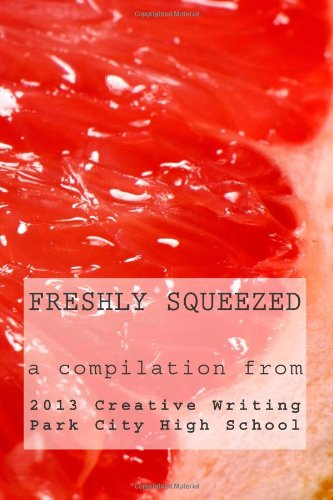 9781494424183: Freshly Squeezed: A Compilation from PCHS Creative Writing Students (Volume 1)