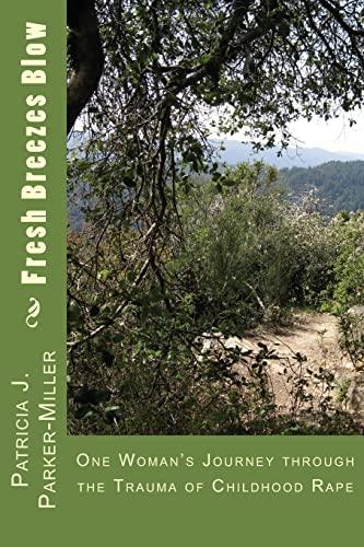 Fresh Breezes Blow: One Woman's Journey through the trauma of childhood rape: Miller, Ms. ...