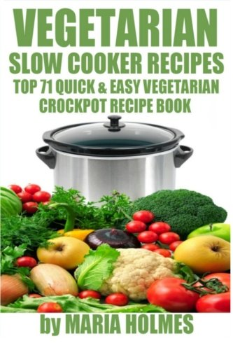 9781494425838: Vegetarian Slow Cooker Recipes: Top 71 Quick & Easy Vegetarian Crockpot Recipe Book