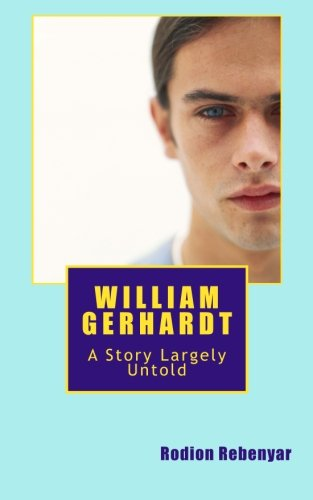 9781494428983: William Gerhardt: A Story Largely Untold