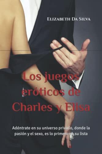 9781494429942: Los juegos eróticos de Charles y Elisa: Adéntrate en su universo privado, donde la pasión y el sexo, es lo primero en su lista