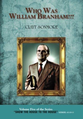 Who Was William Branham???: Clayt Sonmore