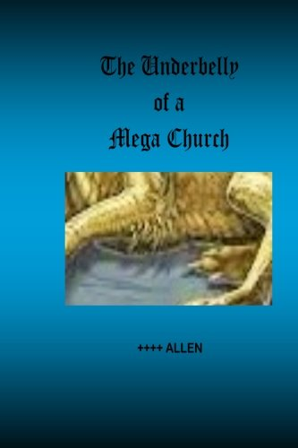 9781494434410: The Underbelly of a Mega Church: Stories from inside one of America's largest churches, and about those who are really in control