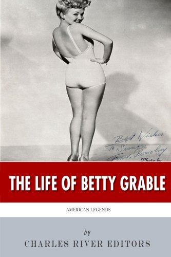American Legends: The Life of Betty Grable: Charles River Editors