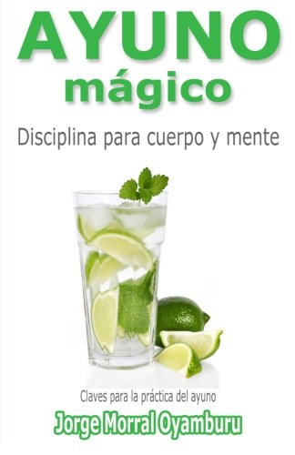 9781494441876: Ayuno Magico: Disciplina para cuerpo y mente. Claves para ayunar