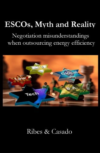 ESCOs, Myth and Reality: Negotiation misunderstandings when outsourcing energy efficiency: Ribes