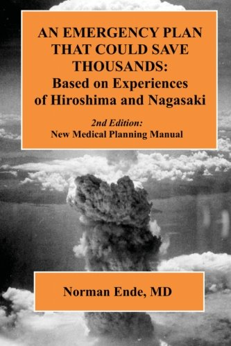 An Emergency Plan that could Save Thousands: Based on Experiences of Hiroshima and Nagasaki: Ende ...