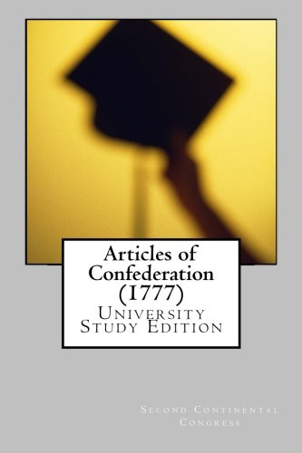 Articles of Confederation (1777): University Study Edition: Congress, Second Continental