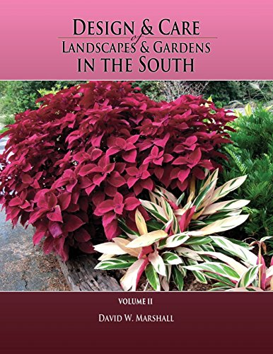 Design & Care of Landscapes & Gardens in the South, Volume 2: Marshall, David W.