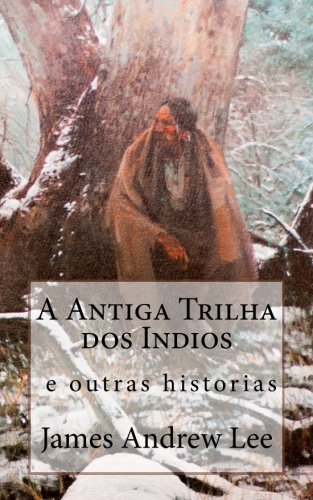 A Antiga Trilha DOS Indios E Outras: James Andrew Lee