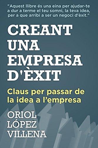9781494457662: Creant una empresa d'èxit: Claus per passar de la idea a l'empresa