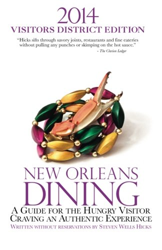 2014 New Orleans Dining VISITORS DISTRICT EDITION: A Guide for the Hungry Visitor Craving an ...