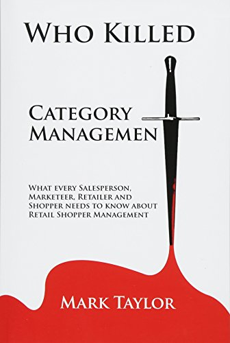 9781494459130: Who Killed Category Management: What every Salesperson, Marketeer, Retailer and Shopper needs to know about Retail Shopper Management