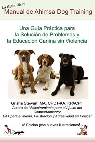 9781494459192: Manual Oficial de Ahimsa Dog Training: Una Guia Practica Para La Solucion de Problemas y La Educacion Canina Sin Violencia
